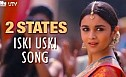 2 States - Iski Uski Video Song