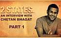 2 States - An Interview with Chetan Bhagat Part 1