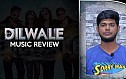 Dilwale Music Review Video