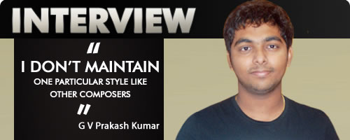Interview with :    V Prakash Kumar, music composer