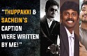 Thuppakki & Sachein's caption were written by me! - Arun Chidambaram