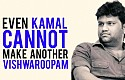 Even Kamal cannot make another Vishwaroopam - Rajesh