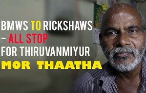 BMWs to Rickshaws - all stop for Thiruvanmiyur Mor Thaatha