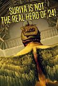 Suriya is not the real hero of 24!