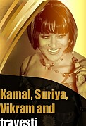 Kamal, Suriya, Vikram and travesti