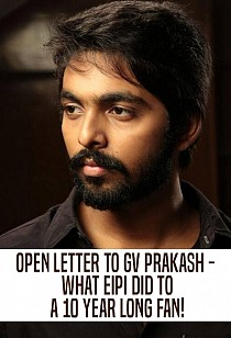 Open letter to GV Prakash - What EIPI did to a 10 year long fan!