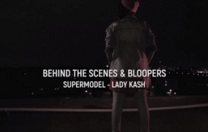Supermodel - Lady Kash (Behind The Scenes & Bloopers)