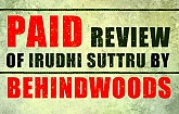 PAID REVIEW OF IRUDHI SUTTRU | BEHINDWOODS