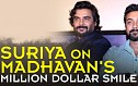 Suriya on Madhavan's million dollar smile!