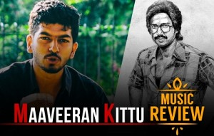 Maaveeran Kittu Music Review