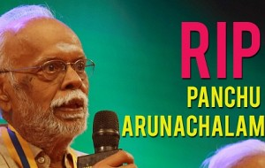 Panchu Arunachalam - Tamil Cinema is Incomplete without this name