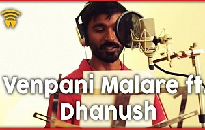 Venpani Malare Dhanush Version