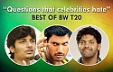 Questions that celebrities hate - Best of BW T20