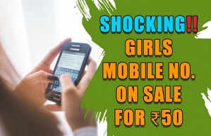 SHOCKING: Girls mobile number sold from Rs.50 - 500