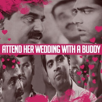 Attend her wedding with a buddy