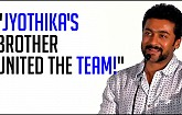 "Suriya - ""Jyothika's brother united the team!"" 