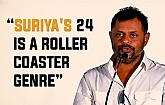 """Suriya's 24 is a roller coaster genre"" - DOP Thiru"