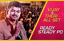 Vijay & Theri - All Set, Ready Steady Po!