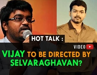 Vijay to be directed by Selvaraghavan? Hot Talk