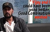 """Vijay and I could have been used better, Good Combination wasted"" - Sudeep"