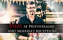 Vijay at Prithvirajan and Akshaya's reception!