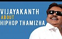 Vijayakanth is excited to have HIPHOP Thamizha on-board