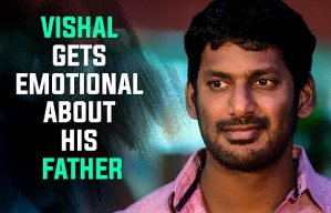 Vishal gets emotional about his father