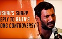 Vishal's sharp reply to Ajith's Song Controversy