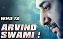 WHO IS ARVIND SWAMI?