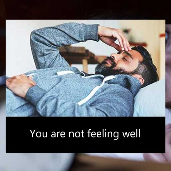 You are not feeling well