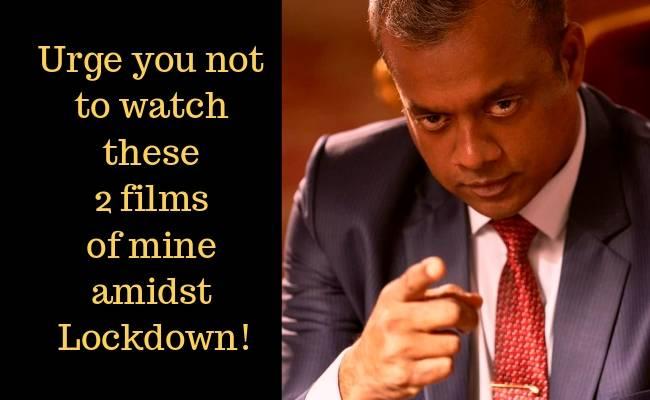Gautham Menon requests not to watch Thala Ajith's Yennai Arindhaal and STR's Achcham Yenbadhu Madamaiyad amidst Coronavirus lockdown